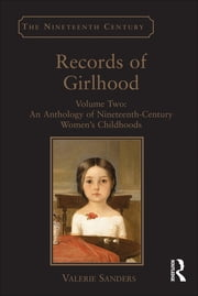 Records of Girlhood - Volume Two: An Anthology of Nineteenth-Century Women's Childhoods ebook by Valerie Sanders