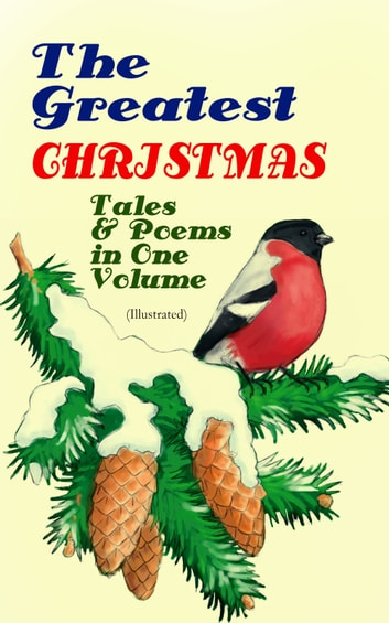 The Greatest Christmas Tales & Poems in One Volume (Illustrated) - 230+ Stories, Poems & Carols: The Gift of the Magi, The Mistletoe Bough, A Christmas Carol, A Letter from Santa Claus, The Old Woman Who Lived in a Shoe, The Fir Tree, The Christmas Angel… ebook by Louisa May Alcott,Mark Twain,O. Henry,Beatrix Potter,Charles Dickens,Emily Dickinson,Walter Scott,Hans Christian Andersen,Selma Lagerlöf,Fyodor Dostoevsky,Anthony Trollope,Brothers Grimm,L. Frank Baum,George MacDonald,Leo Tolstoy,Henry van Dyke,E. T. A. Hoffmann,Harriet Beecher Stowe,Clement Moore,Edward Berens,William Dean Howells,Henry Wadsworth Longfellow,William Wordsworth,Alfred Lord Tennyson,William Butler Yeats,Clement Moore