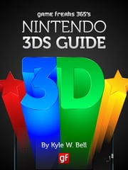 Game Freaks 365's Nintendo 3DS Guide ebook by Kyle W. Bell