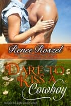 Dare to Kiss a Cowboy ebook by Renee Roszel