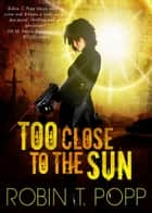Too Close to the Sun ebook by Robin T. Popp