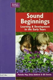 Sound Beginnings - Learning and Development in the Early Years ebook by Pamela May
