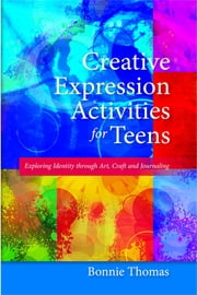 Creative Expression Activities for Teens - Exploring Identity through Art, Craft and Journaling ebook by Bonnie Thomas