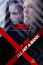Some Day I`ll Hit a Bank - The Dead Bank Diary , #4 ebook by Anna Schlegel