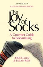 The Joy of Socks: A Gourmet Guide to Sockmating - A Parody ebook by Emlyn Rees, Josie Lloyd