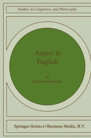 "Aspect in English - A ""Common-Sense"" View of the Interplay between Verbal and Nominal Referents ebook by K. Kabakciev"