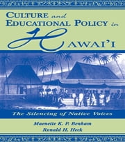 Culture and Educational Policy in Hawai'i - The Silencing of Native Voices ebook by Maenette K.P. A Benham,Ronald H. Heck
