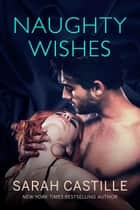Naughty Wishes - Naughty Shorts, #2 ebook by Sarah Castille
