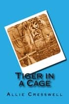 Tiger in a Cage ebook by Allie Cresswell