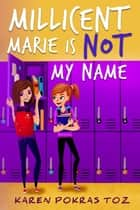 Millicent Marie Is Not My Name ebook by Karen Pokras Toz