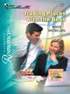 Trading Places with the Boss ebook by Raye Morgan