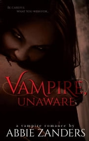 Vampire, Unaware - A Vampire Romance Novella ebook by Abbie Zanders