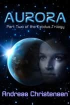 Aurora - The Exodus Trilogy, #2 ebook by Andreas Christensen