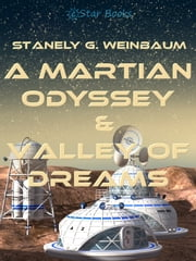 A Martian Odyssey and Valley of Dreams ebook by Stanely G. Weinbaum