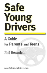 Safe Young Drivers - A Guide for Parents and Teens ebook by Phil Berardelli