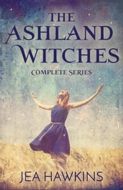 The Ashland Witches: Complete Series - The Ashland Witches ebook by Jea Hawkins