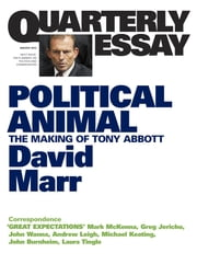 Quarterly Essay 47 Political Animal - The Making of Tony Abbott ebook by David Marr
