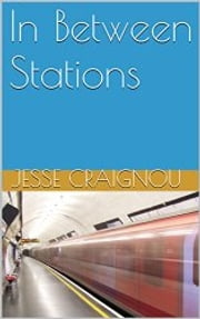 In Between Stations ebook by Jesse CRAIGNOU