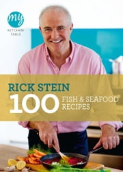 My Kitchen Table: 100 Fish and Seafood Recipes ebook by Rick Stein