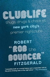 Clublife - Thugs, Drugs, and Chaos at New York City's Premier Nightclubs ebook by Rob the Bouncer