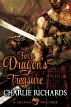 For a Dragon's Treasure - Book 3 ebook by Charlie Richards