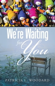 We're Waiting for You ebook by Patricia L. Woodard