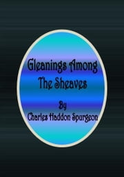 Gleanings Among The Sheaves ebook by Charles Haddon Spurgeon