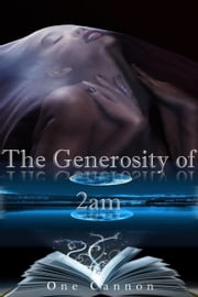 The Generosity of 2am - 2am Confessions ebook by One Cannon