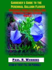 Gardener's Guide to the Perennial Balloon Flower ebook by Kobo.Web.Store.Products.Fields.ContributorFieldViewModel