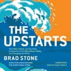 The Upstarts - How Uber, Airbnb, and the Killer Companies of the New Silicon Valley Are Changing the World 有聲書 by Brad Stone, Dean Temple