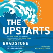The Upstarts - How Uber, Airbnb, and the Killer Companies of the New Silicon Valley Are Changing the World audiobook by Brad Stone