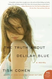 The Truth About Delilah Blue - A Novel ebook by Tish Cohen