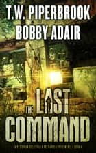 The Last Command ebook by Bobby Adair,T.W. Piperbrook