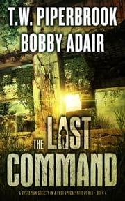 The Last Command - A Dystopian Society in a Post-Apocalyptic World ebook by Bobby Adair,T.W. Piperbrook