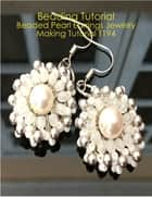 Beading Tutorial: Beaded Pearl Earrings Jewelry Making Tutorial T194 ebook by Jane Chew