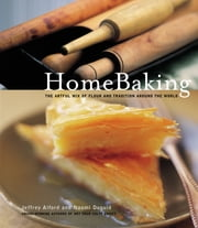 HomeBaking - The Artful Mix of Flour and Traditions from Around the World ebook by Jeffrey Alford,Naomi Duguid