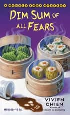 Dim Sum of All Fears - A Noodle Shop Mystery eBook by Vivien Chien