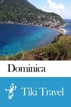 Dominica Travel Guide - Tiki Travel ebook by Tiki Travel