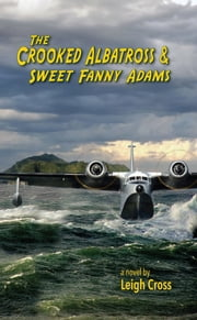The Crooked Albatross and Sweet Fanny Adams ebook by Leigh Cross