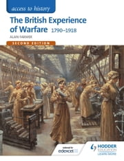 Access to History: The British Experience of Warfare 1790-1918 Second Edition ebook by Alan Farmer