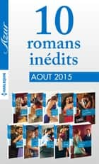 10 romans inédits Azur (nº3615 à 3624 - août 2015) ebook by Collectif