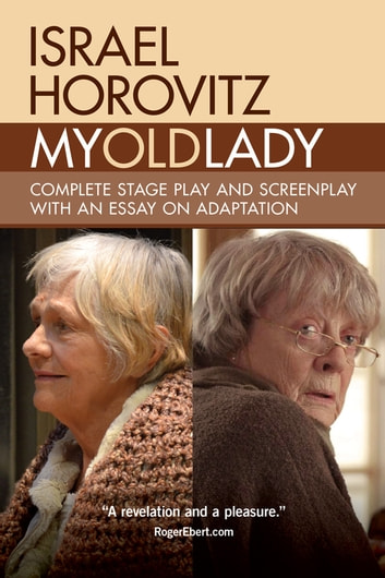 My Old Lady - Complete Stage Play and Screenplay with an Essay on Adaptation ebook by Israel Horovitz