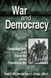 War and Democracy: A Comparative Study of the Korean War and the Peloponnesian War - A Comparative Study of the Korean War and the Peloponnesian War ebook by David R. McCann,Barry S. Strauss