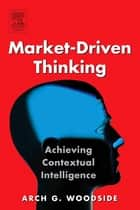 Market-Driven Thinking ebook by Arch G. Woodside