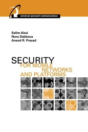 Security for Mobile Networks and Platforms ebook by Aissi, Selim