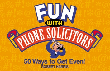 Fun with Phone Solicitors - 50 Ways to Get Even ebook by Robert Harris