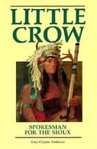 Little Crow - Spokesman for the Sioux ebook by Gary Clayton Anderson