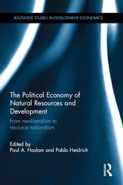 The Political Economy of Natural Resources and Development - From neoliberalism to resource nationalism ebook by Paul A. Haslam,Pablo Heidrich