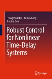 Robust Control for Nonlinear Time-Delay Systems ebook by Changchun Hua, Liuliu Zhang, Xinping Guan