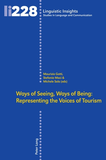 Ways of Seeing, Ways of Being - Representing the Voices of Tourism eBook by